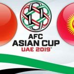 AFC ASIAN CUP 2019 – CHINA VS KYRGYZSTAN – 07/01/2019 – FOOTBALL BETTING TIPS