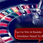 Tips For Win At Roulette Newbies Need To Know